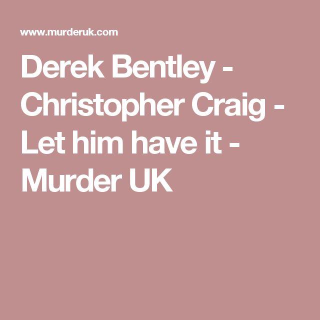 Derek Bentley - Christopher Craig - Let him have it - Murder UK