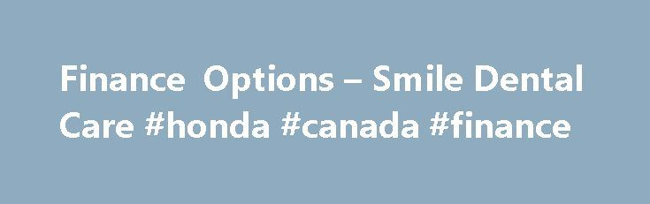 Finance Options – Smile Dental Care #honda #canada #finance http://finance.remmont.com/finance-options-smile-dental-care-honda-canada-finance/  #dental finance # 0% Finance What treatment qualifies for 0% Finance? For treatments above £900, you will be able to apply for finance. You will also need to be over the age of 18, but not necessarily a current patient at the practice. What is the most I can borrow? Options are available to typically, […]