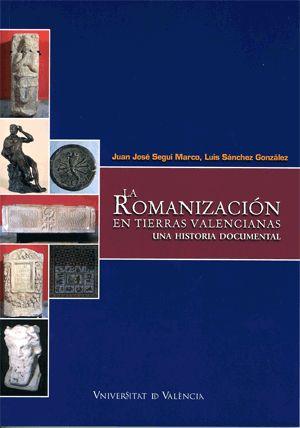 La romanización en tierras valencianas Una historia documental Juan José Segui Marco, Luis Sánchez González