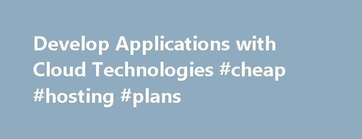 Develop Applications with Cloud Technologies #cheap #hosting #plans http://vds.nef2.com/develop-applications-with-cloud-technologies-cheap-hosting-plans/  #cloud hosting # Powered by OpenStack, the industry leading open source technology Rackspace Public Cloud offers an expansive set of tools and technologies to help your business achieve and maintain growth. Backed by thousands of engineers and industry experts, the Rackspace Public Cloud allows you full control of your environment by…