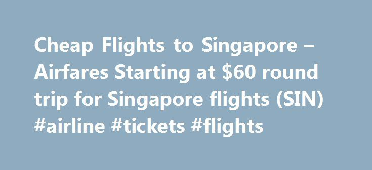 Cheap Flights to Singapore – Airfares Starting at $60 round trip for Singapore flights (SIN) #airline #tickets #flights http://cheap.remmont.com/cheap-flights-to-singapore-airfares-starting-at-60-round-trip-for-singapore-flights-sin-airline-tickets-flights/  #cheap flights from singapore # Cheap Flights To Singapore, SG Last modified: Oct 5, 2016 0:23 -04:00 Jet Airways, Air Berlin, Air France, Air India, Finnair, British Airways, Air China, Cathay, China Southern, Aer Lingus, Emirates…