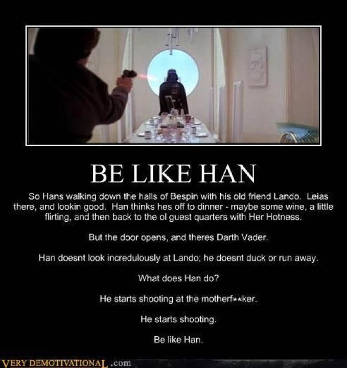 Be Like Han  (...and ignore the grammatical errors, people)