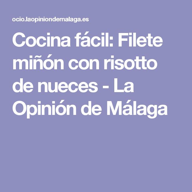 Cocina fácil: Filete miñón con risotto de nueces - La Opinión de Málaga
