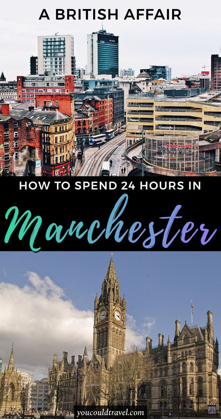 Enjoy The Best 24 Hours In Manchester Manchester Travel Travel Uk Travel