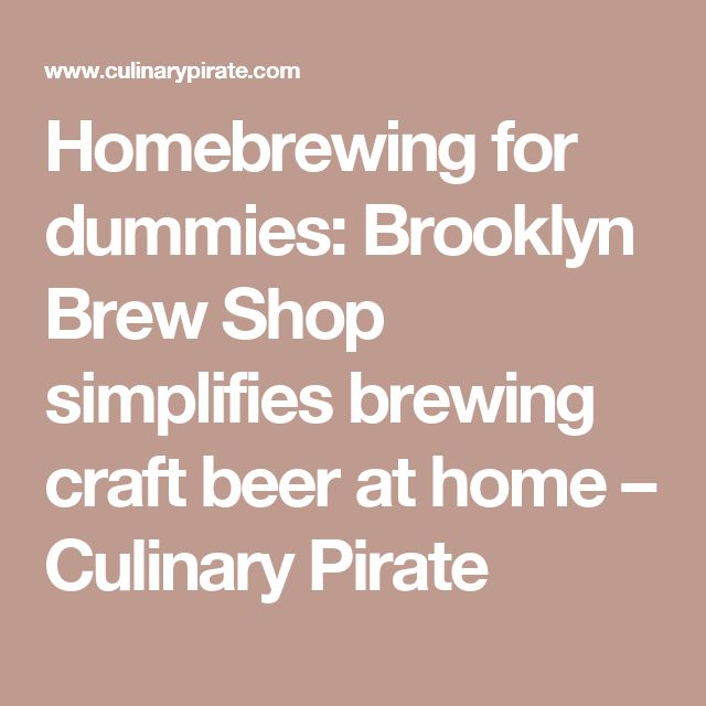 Homebrewing for dummies: Brooklyn Brew Shop simplifies brewing craft beer at home – Culinary Pirate