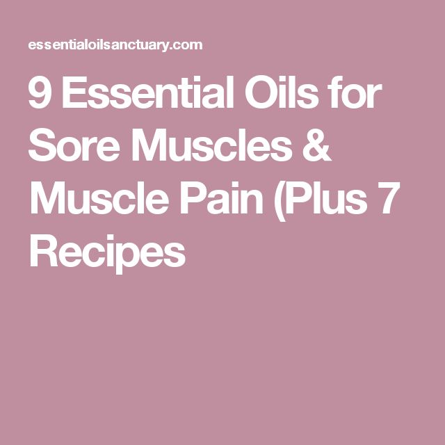 9 Essential Oils for Sore Muscles & Muscle Pain (Plus 7 Recipes