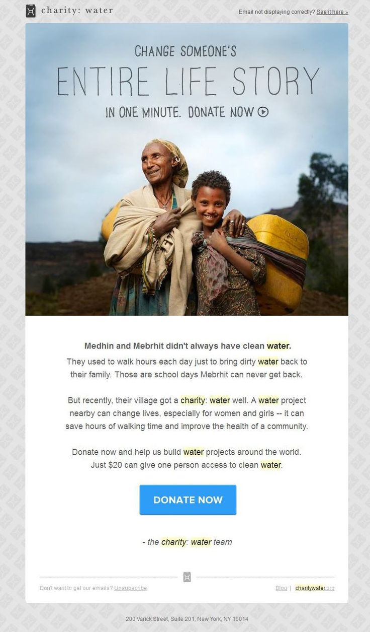 Charity:Water email design has very little text on it and we highly recommend this! It also has big pictures and almost always a donate button! Well done Charity:Water, you set the benchmark!