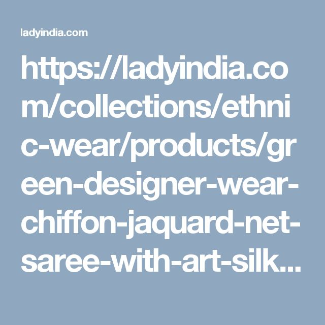 https://ladyindia.com/collections/ethnic-wear/products/green-designer-wear-chiffon-jaquard-net-saree-with-art-silk-blouse