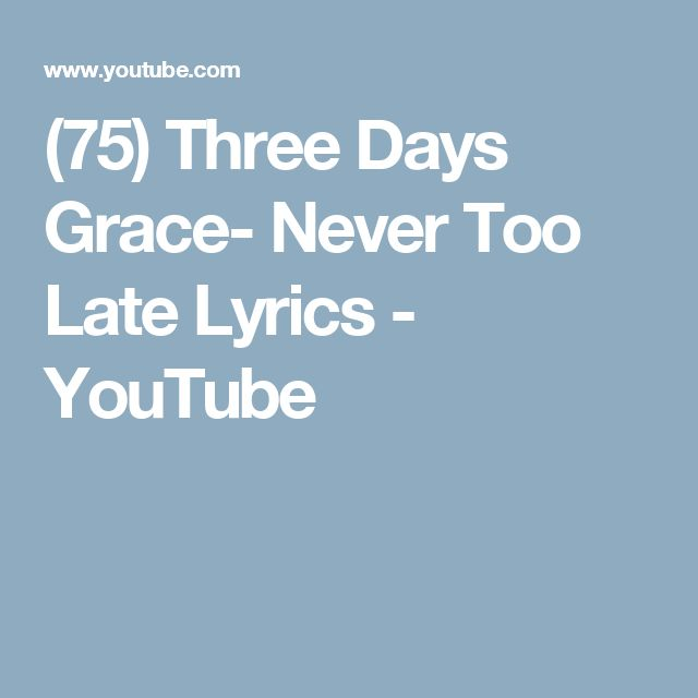(75) Three Days Grace- Never Too Late Lyrics - YouTube