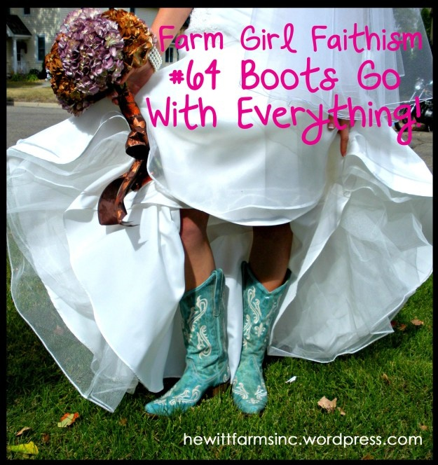 Farm Girl Faithism. Boots go with everything! Farm girl quotes!