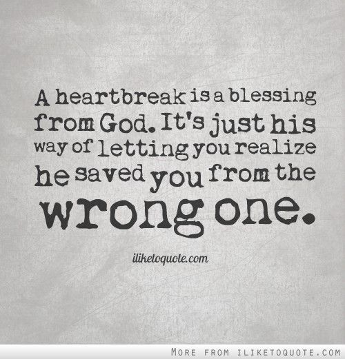 Quotes About Heartbreak: A Heartbreak Is A Blessing From God. It's Just His Way Of