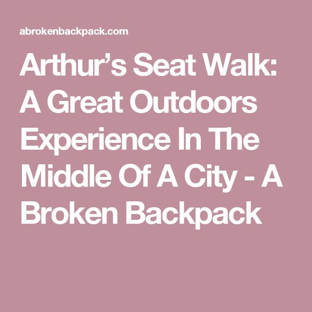 Arthur's Seat Walk: A Great Outdoors Experience In The Middle Of A City - A Broken Backpack