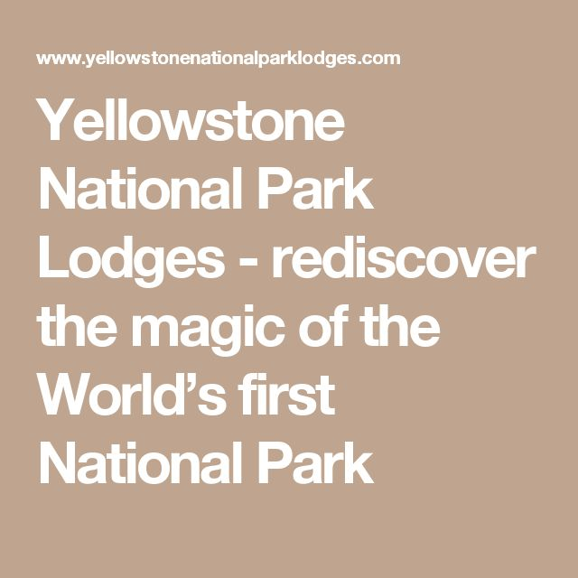 Yellowstone National Park Lodges - rediscover the magic of the World's first National Park