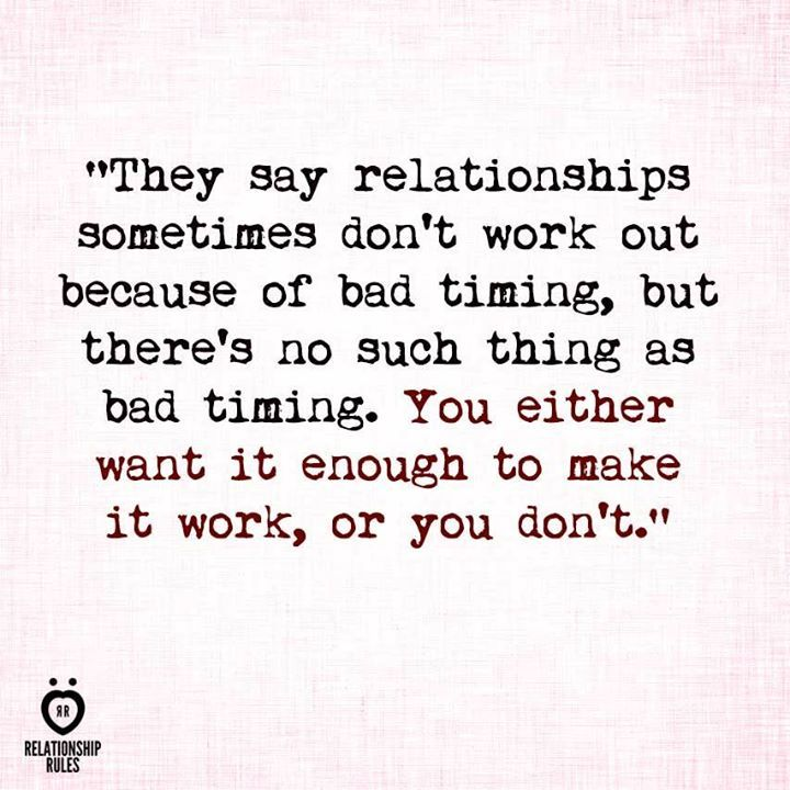 Theres No Such Thing As Bad Timing You Either Want It To Work Or