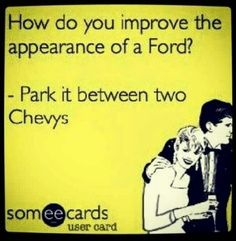 Haha nuttin could get better than a chevy... :)