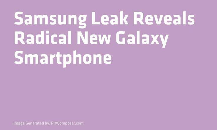 #Samsung Leak Reveals Radical New #Galaxy #Smartphone