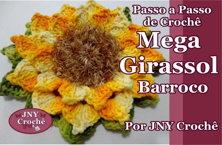 Passo a Passo Flor de Crochê Mega Girassol Barroco por JNY Crochê