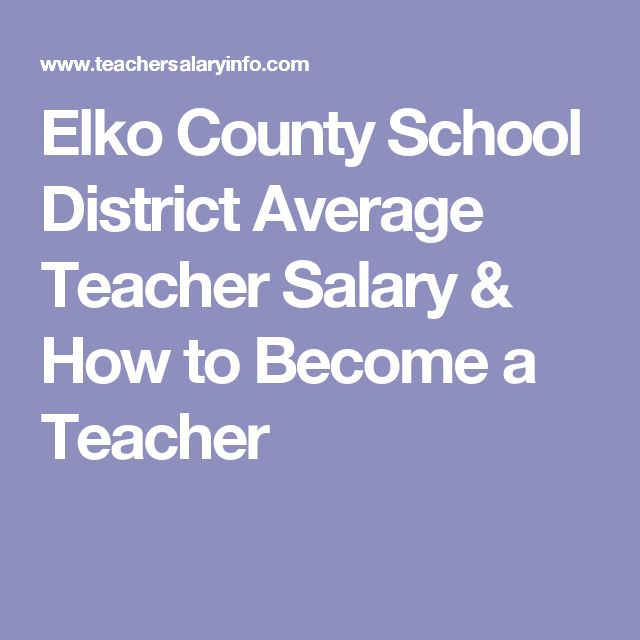 Elko County School District Average Teacher Salary & How to Become a Teacher