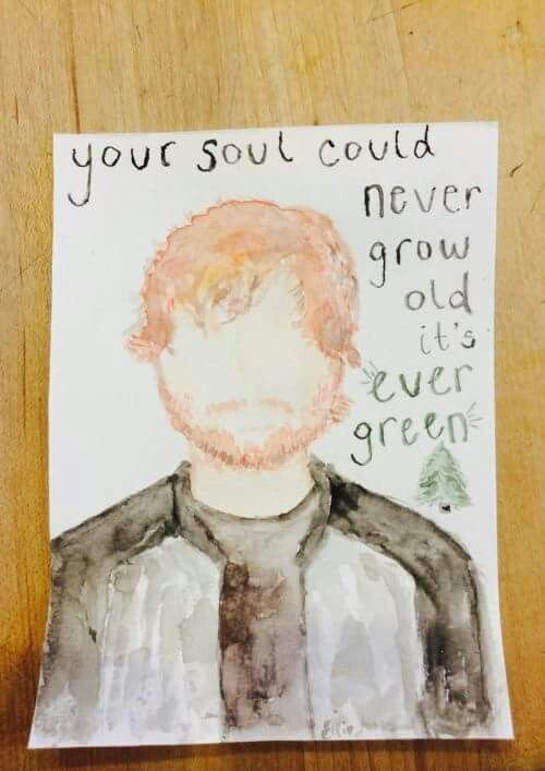 Your soul could never grow it's ever green, by ED SHEERAN ...
