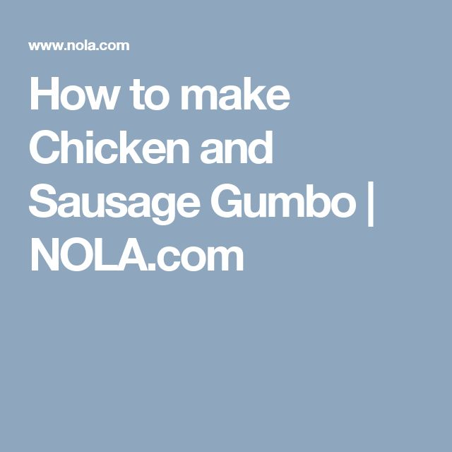 How to make Chicken and Sausage Gumbo | NOLA.com