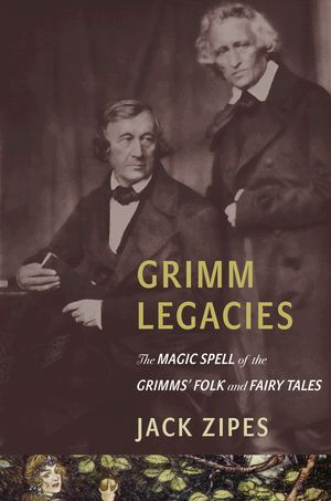Zipes, J.: Grimm Legacies: The Magic Spell of the Grimms' Folk and ...