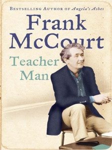 Teacher Man by Frank Mc Court - Frank was the poster child for retired teachers! One of my lst Arts & Lectures Program guests.