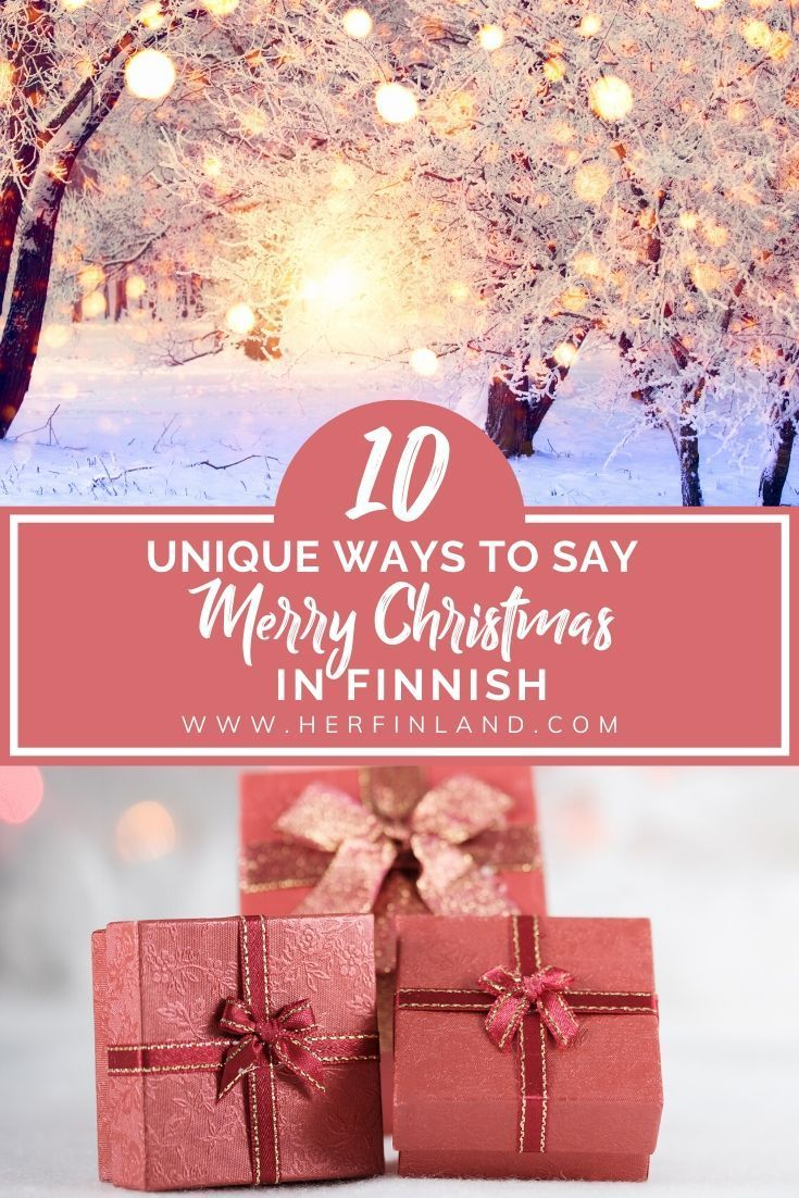 10 Unique Ways To Say Merry Christmas In Finnish Her Finland Christmas Travel Christmas Travel Destinations Merry Christmas