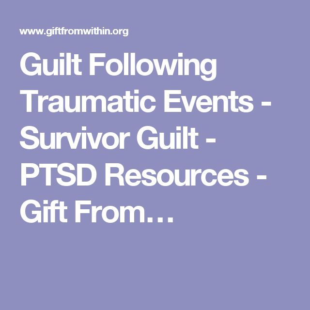 Guilt Following Traumatic Events - Survivor Guilt - PTSD Resources - Gift From…