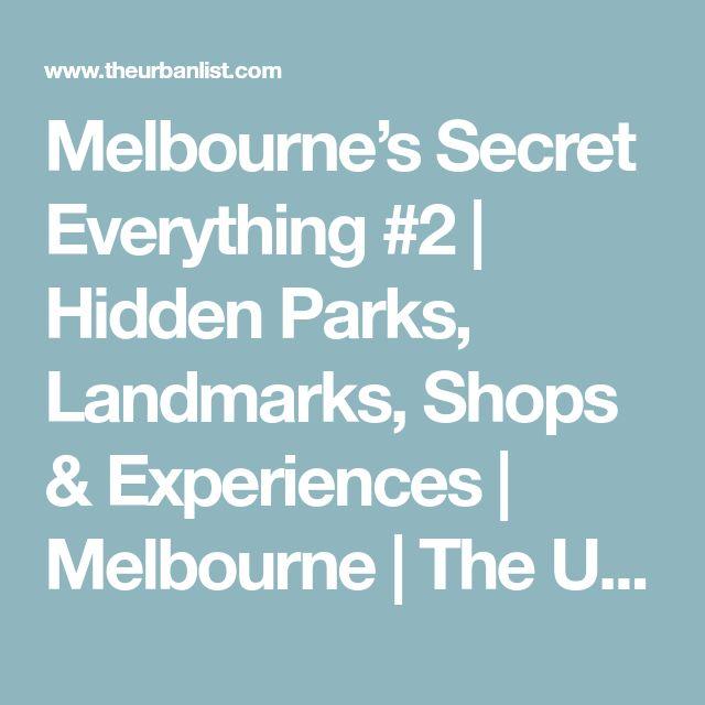 Melbourne's Secret Everything #2 | Hidden Parks, Landmarks, Shops & Experiences | Melbourne | The Urban List