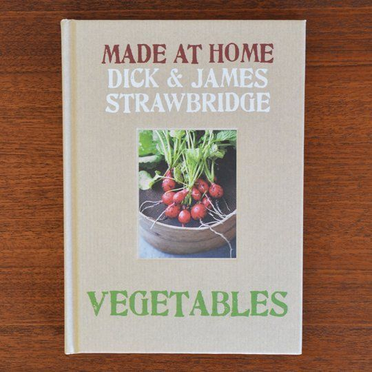 Made At Home: Vegetables by Dick and James Strawbridge — New Cookbook