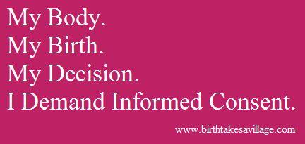 Understanding Informed Consent In Childbirth:  http://www.birthtakesavillage.com/informed-consent-in-childbirth