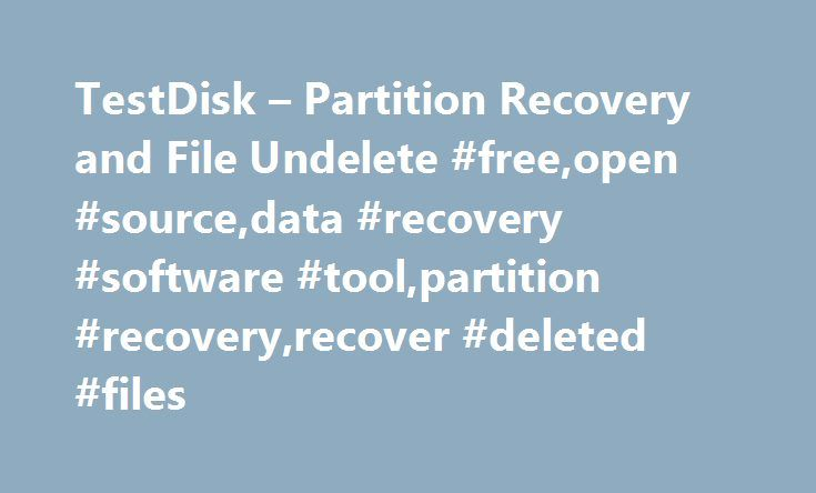 TestDisk – Partition Recovery and File Undelete #free,open #source,data #recovery #software #tool,partition #recovery,recover #deleted #files http://botswana.nef2.com/testdisk-partition-recovery-and-file-undelete-freeopen-sourcedata-recovery-software-toolpartition-recoveryrecover-deleted-files/  # TestDisk TestDisk, Data Recovery TestDisk is OpenSource software and is licensed under the terms of the GNU General Public License (GPL v2+). TestDisk is powerful free data recovery software! It…