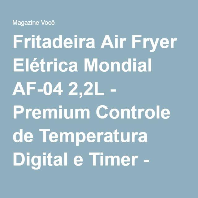 Fritadeira Air Fryer Elétrica Mondial AF-04 2,2L - Premium Controle de Temperatura Digital e Timer - Magazine Gatapreta