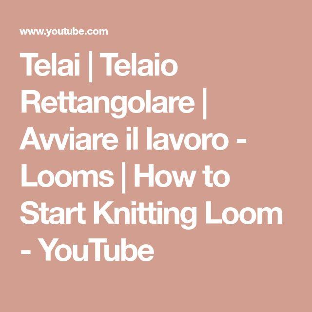 Telai   Telaio Rettangolare   Avviare il lavoro - Looms   How to Start Knitting Loom - YouTube