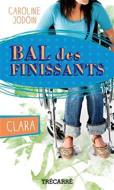 BAL DES FINISSANTS: CLARA  Par l'auteureCaroline Jodoin