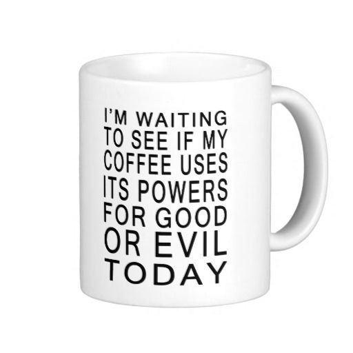 I'm Waiting To See If My Coffee Uses It's Powers For by SandiaTees, $19.99