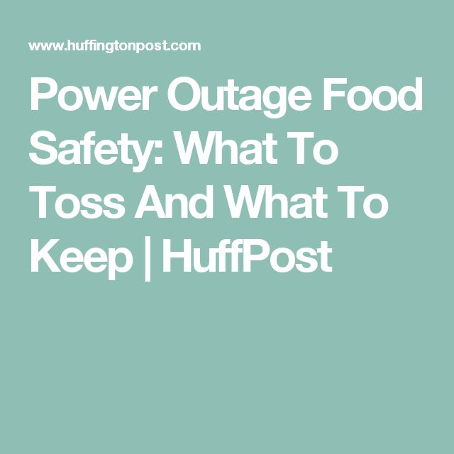 Power Outage Food Safety: What To Toss And What To Keep   HuffPost