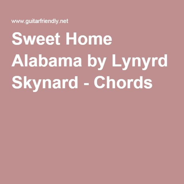 Sweet home alabama by lynyrd skynard chords guitar for Who sang the song sweet home alabama