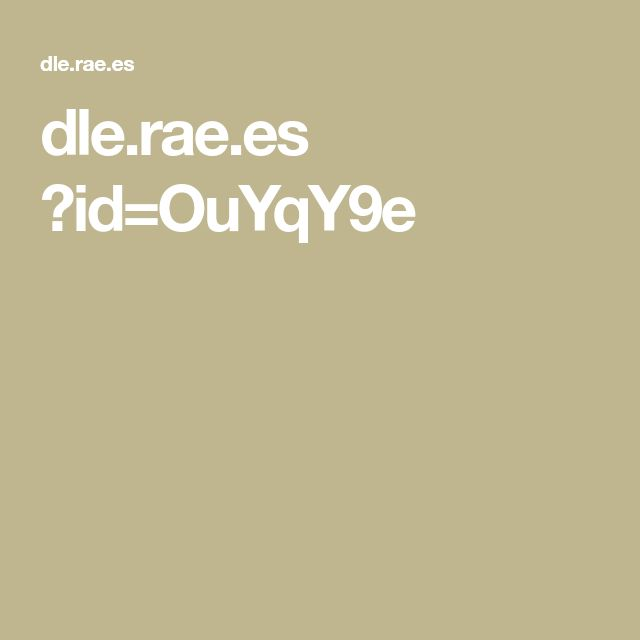 dle.rae.es ?id=OuYqY9e