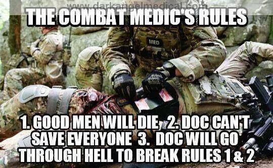 Combat medics will serve until they can no longer function and then they will…
