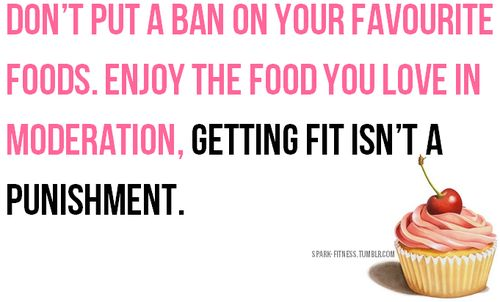 Don't put a ban on your favorite foods. Enjoy the good you love in moderation. Getting fit isn't a punishment.