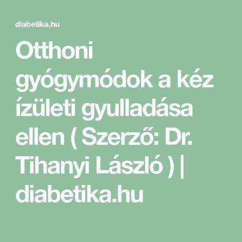 Otthoni gyógymódok a kéz ízületi gyulladása ellen ( Szerző: Dr. Tihanyi László )   diabetika.hu