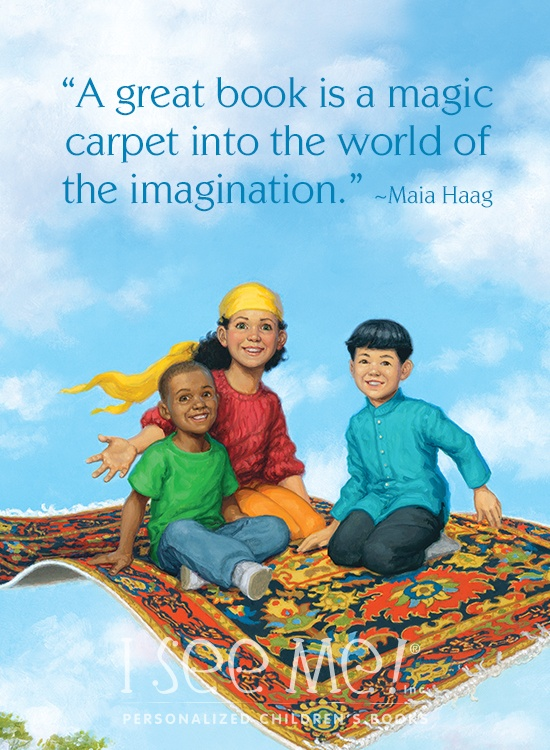 A great book is a magic carpet into the world of the imagination, Maia Haag, author of My Very Own World Adventure, an I See Me! childrens book.