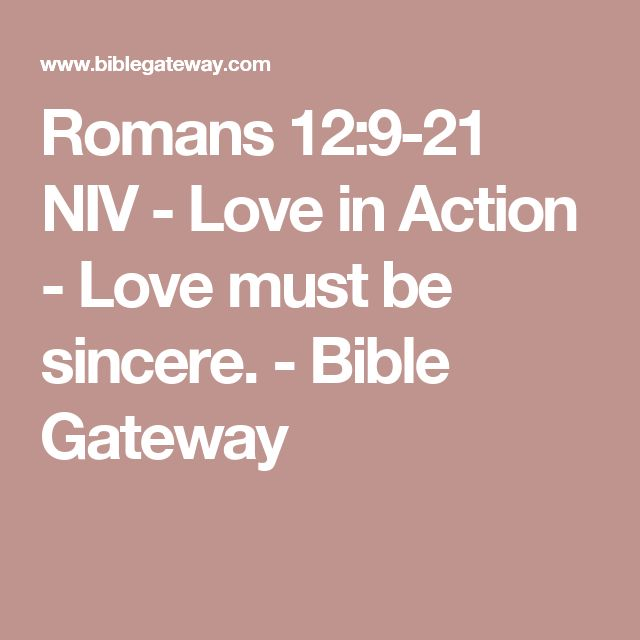 Romans 12:9-21 NIV - Love in Action - Love must be sincere. - Bible Gateway