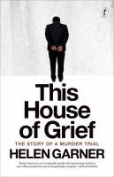 This House of Grief [electronic resource] : The Story of a Murder Trial [Premier's Prize & Non-Fiction Award]