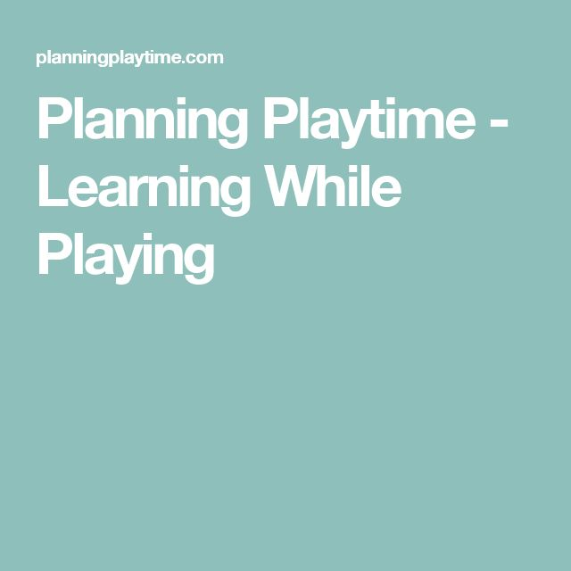 Planning Playtime - Learning While Playing