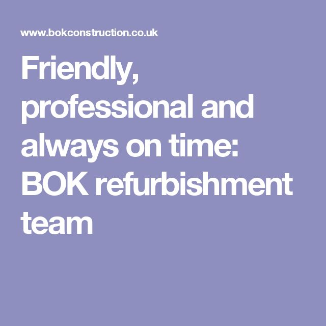 Friendly, professional and always on time: BOK refurbishment team