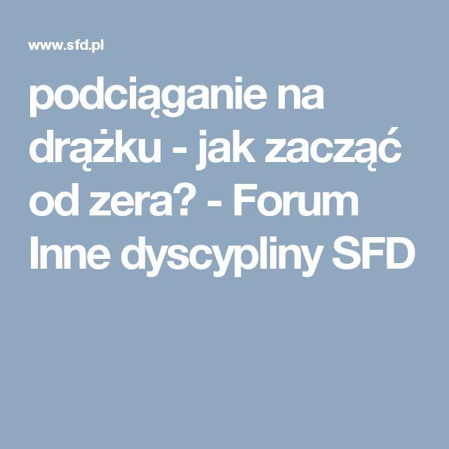 podciąganie na drążku - jak zacząć od zera? - Forum Inne dyscypliny SFD