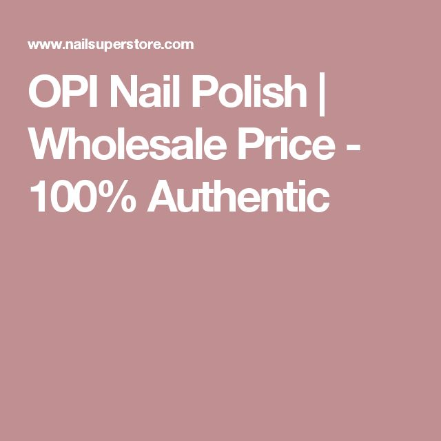 OPI Nail Polish | Wholesale Price - 100% Authentic
