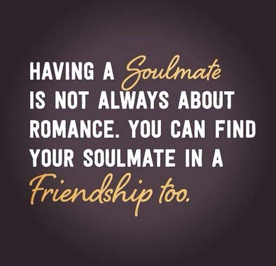 You can find soulmate in friendship too